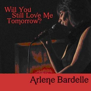 Arlene Bardelle Will You Still Love Me Tomorrow